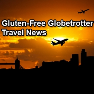 Gluten-Free Travel News