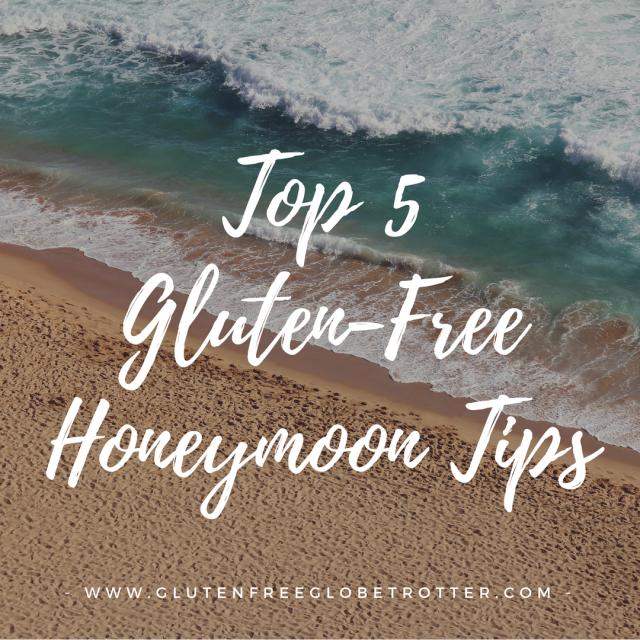Top 5 Gluten-Free Honeymoon Tips